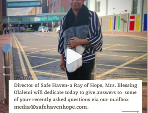 Director of Safe Haven-a Ray of Hope, Mrs. Blessing Olalemi will dedicate today to give answers to  some of your recently asked questions